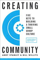 Creating Community: Five Keys to Building a Small Group Culture