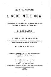 How to Choose a Good Milk Cow; Or, A Description of All the Marks by which the Milking Qualities of Cows May be Ascertained