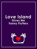 Love Island Give SMe Fanny Flutters   Love Island Notebook