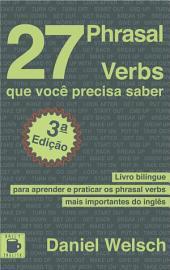 27 Phrasal Verbs que você precisa saber: Livro bilíngue para aprender e praticar os phrasal verbs mais importantes do inglês