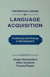 Theoretical Issues in Language Acquisition: Continuity and Change in Development