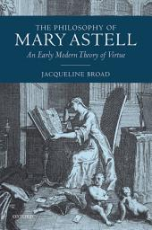 The Philosophy of Mary Astell: An Early Modern Theory of Virtue
