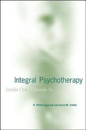 Integral Psychotherapy: Inside Out/Outside In