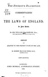 Commentaries on the laws of England: The student's Blackstone. In four books. By William Blackstone. Abridged and adapted to the present state of the law, by Robert Malcolm Kerr