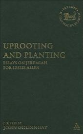 Uprooting and Planting: Essays on Jeremiah for Leslie Allen