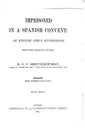 Imprisoned in a Spanish Convent: An English Girl's Experiences ; with Other Narratives and Tales