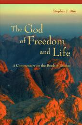 The God of Freedom and Life: A Commentary on the Book of Exodus