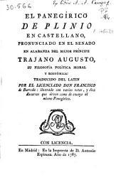 El panegírico de Plinio en castellano: pronunciado en el Senado en alabanza del mejor príncipe Trajano Augusto, su filosofía política moral y económica