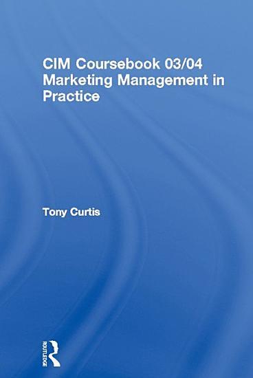 CIM Coursebook 03 04 Marketing Management in Practice PDF