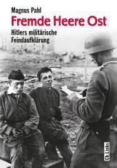 Fremde Heere Ost: Hitlers militärische Feindaufklärung