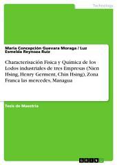 Characterisación Fisica y Química de los Lodos industriales de tres Empresas (Nien Hsing, Henry Germent, Chin Hsing), Zona Franca las mercedes, Managua