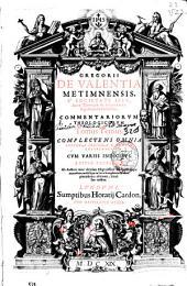 Gregorii de Valentia ... e Societate Iesu ... Commentariorum theologicorum tomus tertius: complectens omnia secundae secundae D. Thomae Theoremata ...
