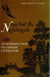 None but the Nightingale: An Introduction to Chinese Literature