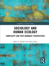 Sociology and Human Ecology: Complexity and Post-Humanist Perspectives