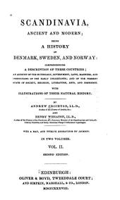 Scandinavia, Ancient and Modern: Being a History of Denmark, Sweden, and Norway : Comprehending a Description of These Countries, an Account of the Mythology, Government, Laws, Manners, and Institutions of the Early Inhabitants, and of the Present State of Society, Religion, Literature, Arts, and Commerce. With Illustrations of Their Natural History, Volume 2