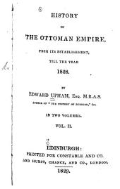 History of the Ottoman Empire: From Its Establishment, Till the Year 1828, Volume 2