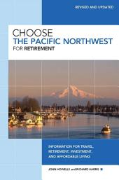 Choose the Pacific Northwest for Retirement: Information for Travel, Retirement, Investment, and Affordable Living, Edition 3