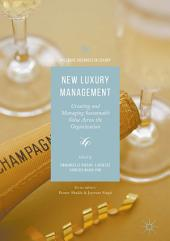 New Luxury Management: Creating and Managing Sustainable Value Across the Organization