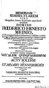 Memoriam semisecularem viro magnifico, summe reverendo atque excellentissimo domino Friderico Ernesto Meisio ... dicatam ... actu solenni in gymnasio Hennebergico d. 22. Februar. MDCCXXXXI celebrandam indicit Georgius Ernestus Walchius