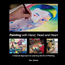 Painting with Hand  Head and Heart  Volume 2  A Natural Approach to Learning the Art of Painting PDF