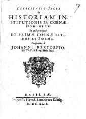 Exercitatio sacra in historiam institutionis Ss. Coenae Dominicae, in qua praecipue de primae coenae ritibus et forma conscripta à Johanne Buxtorfio, ...
