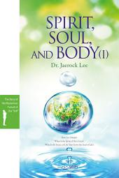 Spirit, Soul, and Body I