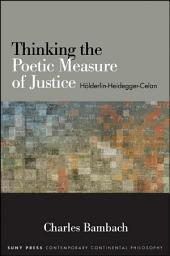 Thinking the Poetic Measure of Justice: Hölderlin-Heidegger-Celan