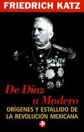 De Díaz a Madero: Orígenes y estallido de la Revolución Mexicana