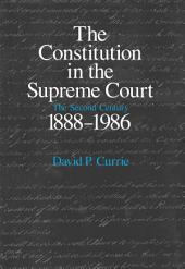 The Constitution in the Supreme Court: The Second Century, 1888-1986