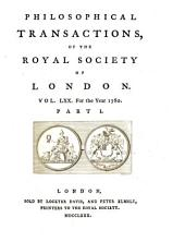 Philosophical Transactions: Giving Some Account of the Present Undertakings, Studies and Labours of the Ingenious, in Many Considerable Parts of the World. ...