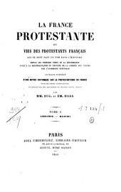 La France protestante, ou, Vies des protestants français qui se sont fait un nom dans l'histoire depuis les premiers temps de la Réformation jusqu' à la reconnaissance du principe de la liberté des cultes par l'Assemblée Nationale: Ouvrage précédé d'une notice historique sur le protestantisme en France Et suivi de Pièces justificatives