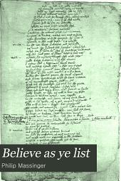 Believe as Ye List: Licensed May 6th, 1631, Volume 8