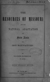 The Resources of Missouri ; the Natural Adaptation of Saint Louis to Iron Manufactures: Issues 1-3