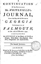A Continuation of the Reverend Mr. Whitefield's Journal, from a Few Days After His Return to Georgia to His Arrival at Falmouth, on the 11th of March 1741. ... The Seventh Journal: Volume 3