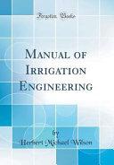 Manual of Irrigation Engineering  Classic Reprint  PDF