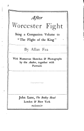 "After Worcester Fight: Being a Companion Volume to ""The Flight of the King"""