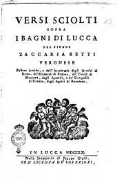 Versi sciolti sopra i Bagni di Lucca del signor Zaccaria Betti veronese pastore arcade, e dell'accademia degli Occulti di Roma, ..