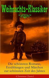 Weihnachts-Klassiker: Die schönsten Romane, Erzählungen und Märchen zur schönsten Zeit des Jahres (Illustrierte Ausgabe): Das Geschenk der Weisen, Heidi, Die Heilige Nacht, Der kleine Lord, Nussknacker und Mäusekönig, Oliver Twist, Die Frau Holle, Pariser Weihnachten, Der Tannenbaum, Der Schneemann, Der Weihnachtsabend..