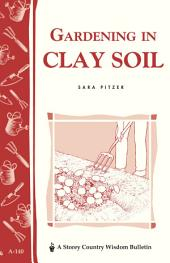 Gardening in Clay Soil: Storey's Country Wisdom Bulletin A-140