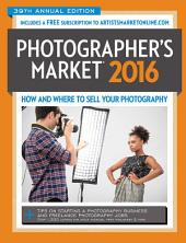 2016 Photographer's Market: How and Where to Sell Your Photography, Edition 39