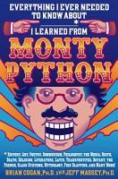 Everything I Ever Needed to Know About        I Learned from Monty Python PDF