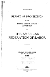 Report of Proceedings of the ... Annual Convention of the American Federation of Labor: Volume 38