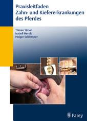 Praxisleitfaden der Zahn- und Kiefererkrankungen des Pferdes