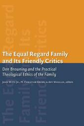 The Equal-Regard Family and Its Friendly Critics: Don Browning and the Practical Theological Ethics of the Family
