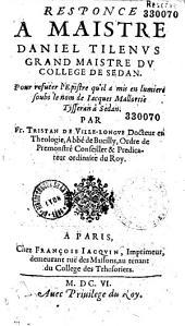 Responce à Maistre Daniel Tilenus... pour refuter l'Epistre qu'il a mis en lumiere soubs le nom de Iacques Mallortie... par Fr. Tristan de Ville-Longue ..., (vers latins de N. Maireau)