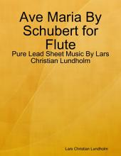Ave Maria By Schubert for Flute - Pure Lead Sheet Music By Lars Christian Lundholm