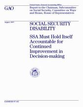 Social security disability SSA must hold itself accountable for continued improvement in decisionmaking : report to the chairman, Subcommittee on Social Security, Committee on Ways and Means, House of Representatives