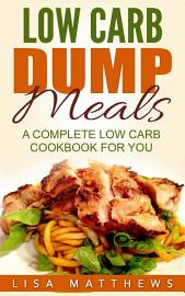 Low Carb Dump Meals  A Complete Low Carb Cookbook For You
