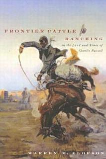 Frontier Cattle Ranching in the Land and Times of Charlie Russell Book