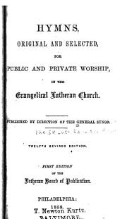 Hymns, original and selected, for public and private worship, in the Evangelical Lutheran Church